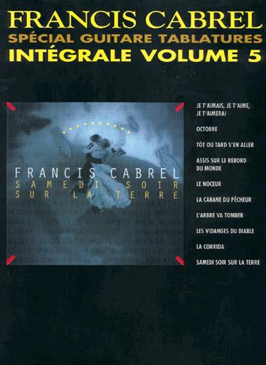 Francis Cabrel: Intégrale Volume 5 Spécial Guitare Tablatures: Guitar TAB: