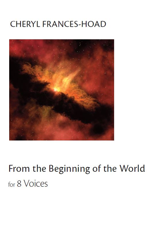 Cheryl Frances-Hoad: From The Beginning Of The World: SATB: Vocal Score
