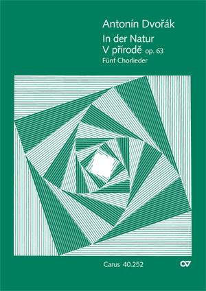 Antonín Dvo?ák: Dvorák: In der Natur. Fünf Chorlieder op. 63: Mixed Choir