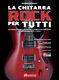 Davide Seravalle: La Chitarra Rock Per Tutti: Guitar: Instrumental Tutor