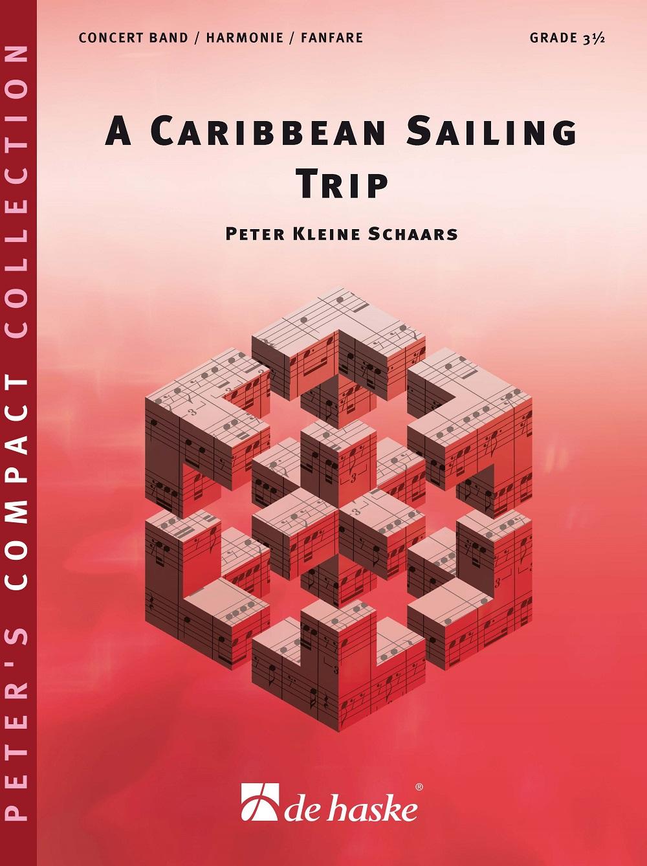 Peter Kleine Schaars: A Caribbean Sailing Trip: Concert Band: Score and Parts