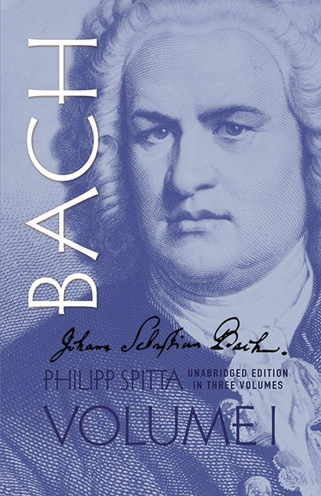 Johann Sebastian Bach  Volume I: Biography