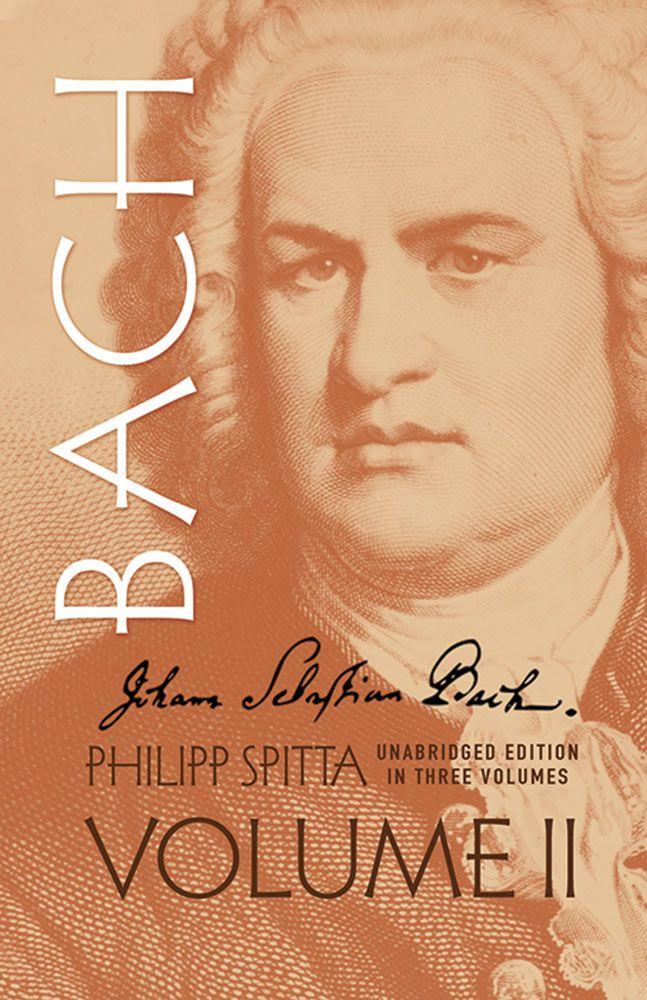 Johann Sebastian Bach  Volume II: Biography