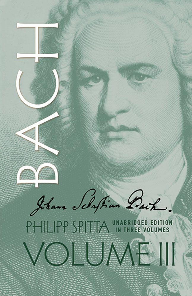 Johann Sebastian Bach  Volume III: Biography