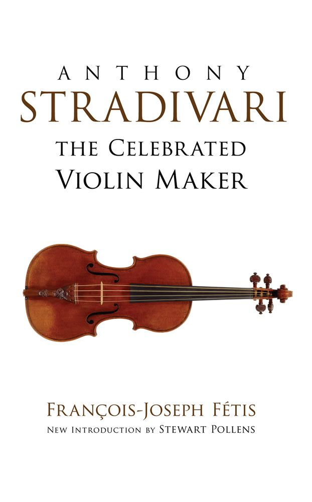 Anthony Stradivari The Celebrated Violin Maker: Biography