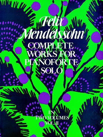 Felix Mendelssohn Bartholdy: Complete Works For Pianoforte Solo Volume II: