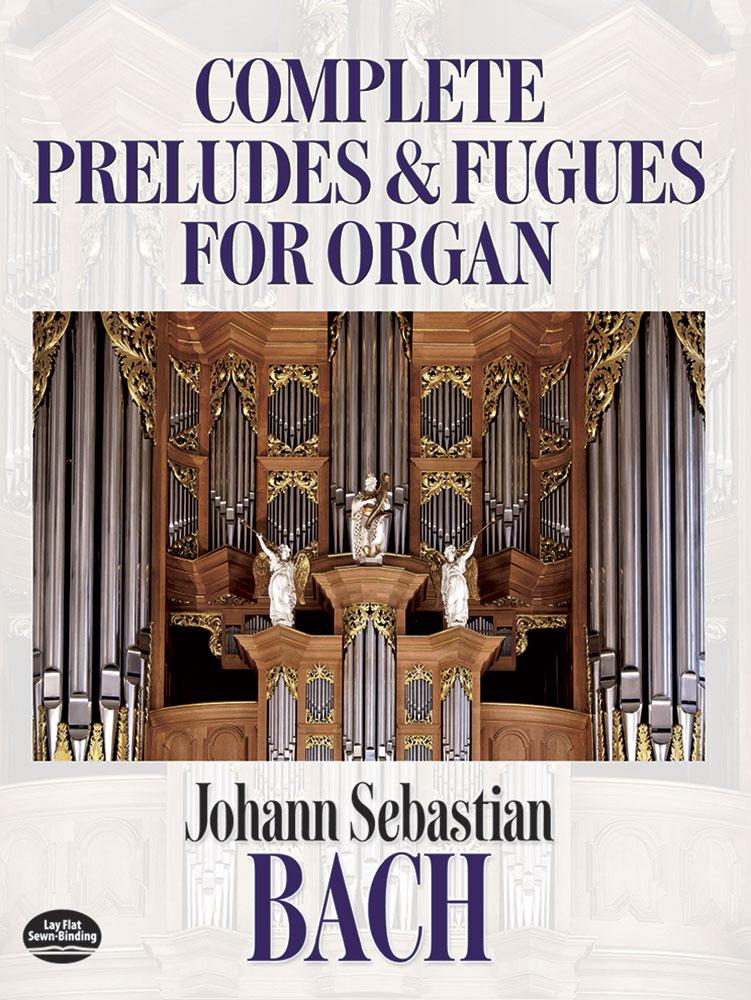 Johann Sebastian Bach: Complete Preludes And Fugues For Organ: Organ: