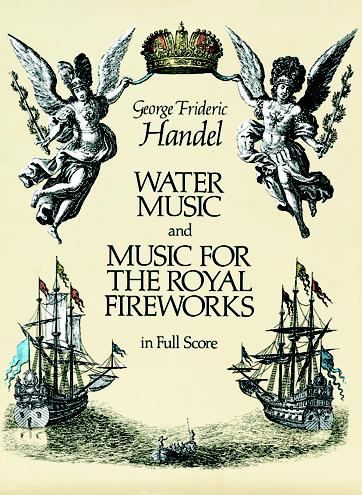 Georg Friedrich Händel: Water Music And Music For The Royal Fireworks: