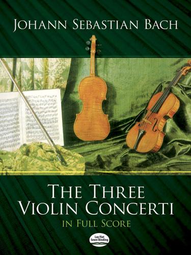 Johann Sebastian Bach: The Three Violin Concerti: Violin: Score