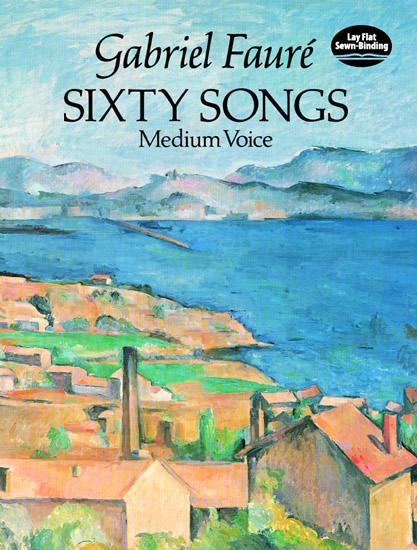 Gabriel Fauré: 60 Songs: Medium Voice: Mixed Songbook