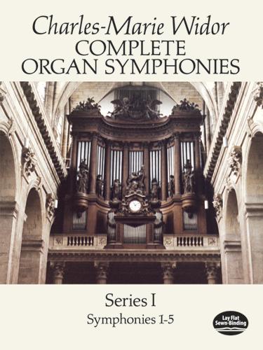 Charles-Marie Widor: Complete Organ Symphonies Series I (1-5): Organ: