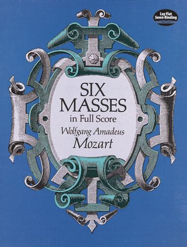 Wolfgang Amadeus Mozart: Six Masses: Mixed Choir: Score