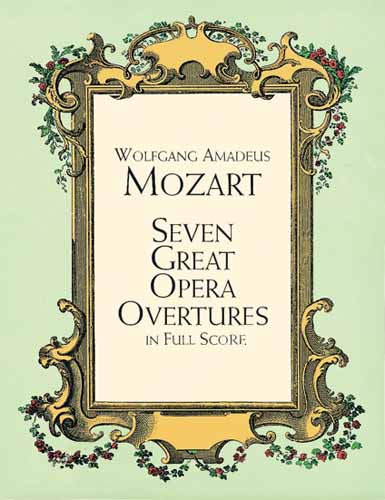 Wolfgang Amadeus Mozart: Seven Great Opera Overtures In Full Score: Orchestra:
