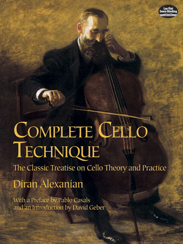 D. Alexanian: Complete Cello Technique: Violin & Cello: Instrumental Tutor