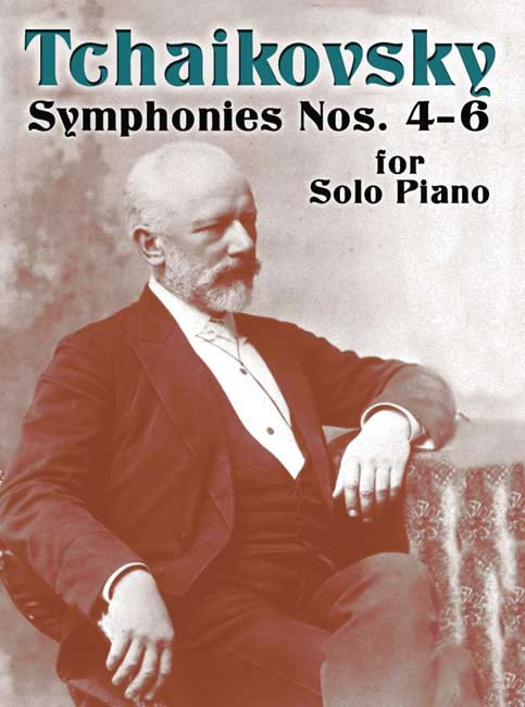 Pyotr Ilyich Tchaikovsky: Symphonies Nos.4 - 6 For Solo Piano: Piano: