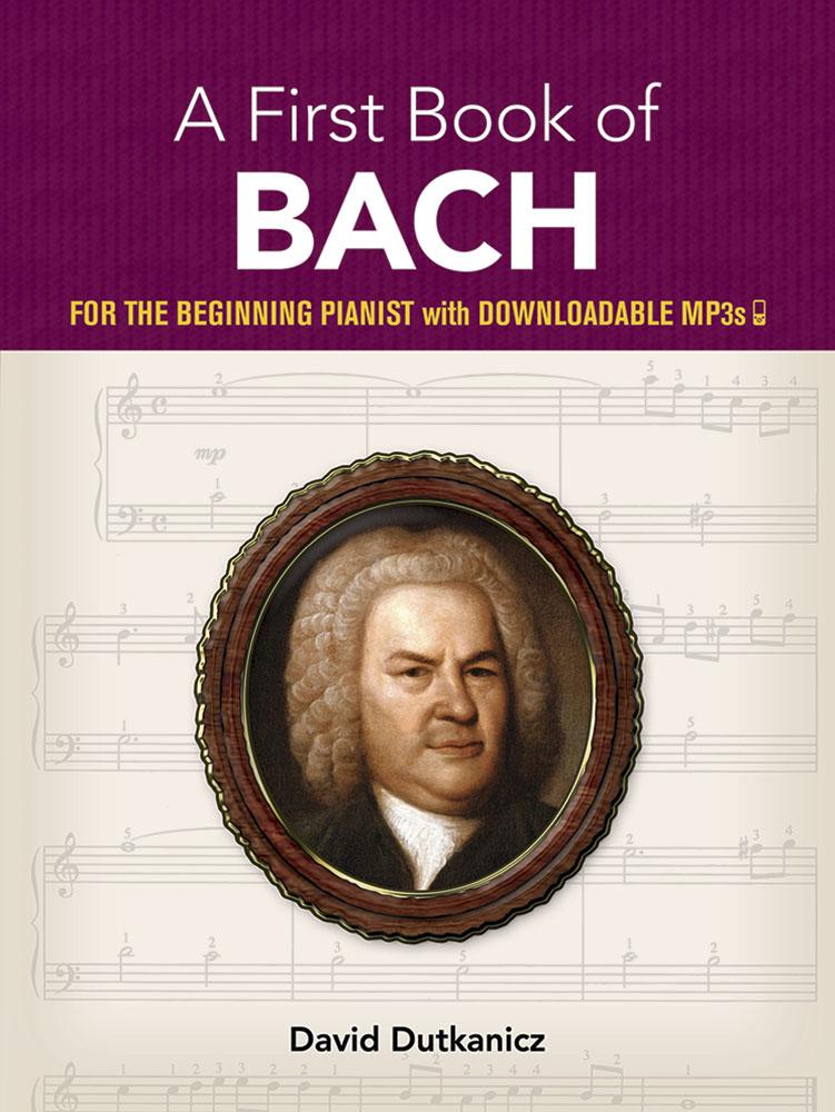 Johann Sebastian Bach: A First Book of Bach: for the Beginning Pianist: Piano: