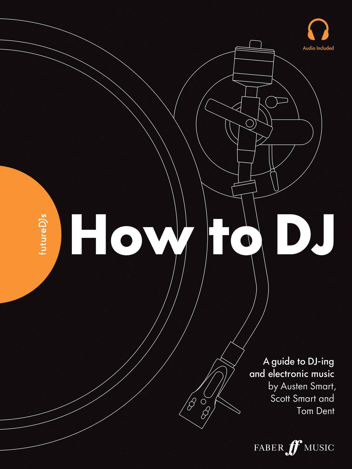 Tom Dent Scott Smart Austen Smart: Future DJs: How to DJ: Instrumental Reference
