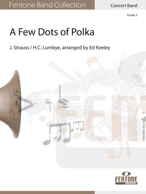 Hans Christian Lumbye Johann Strauss Jr.: A Few Dots of Polka: Concert Band: