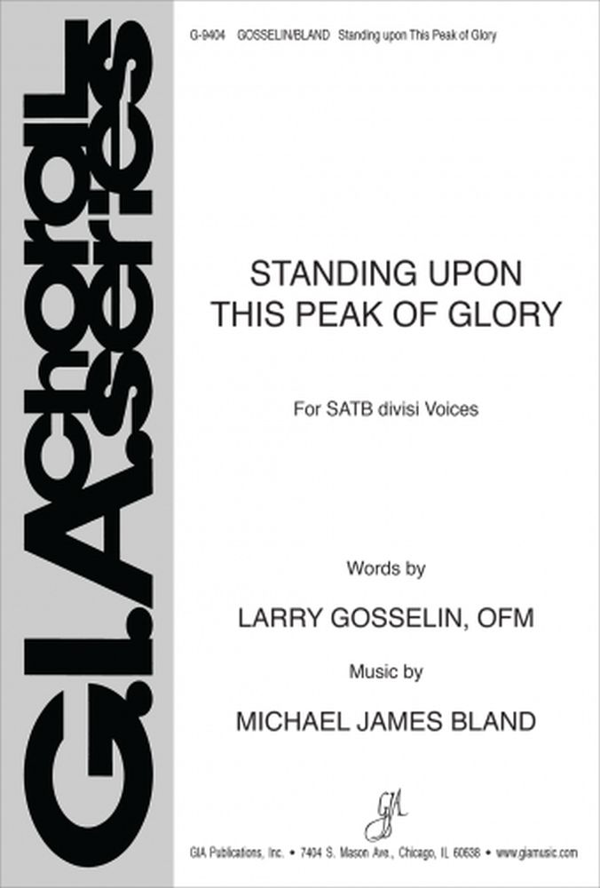 Michael James Bland Larry Gosselin: Standing Upon This Peak Of Glory: SATB