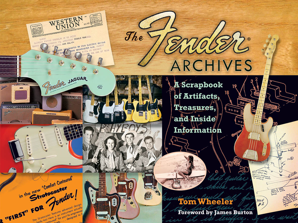 The Fender Archives: A Scrapbook of Artifacts  Treasures  and Inside Information