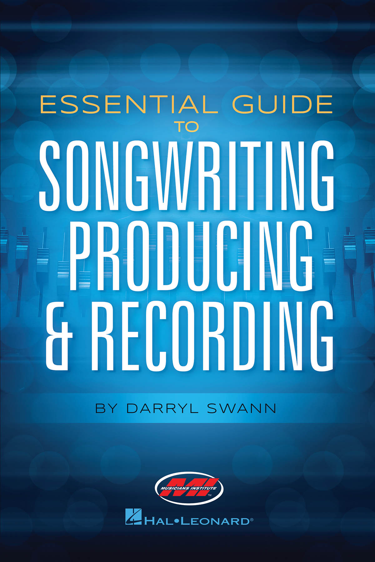 Darryl Swann: Essential Guide to Songwriting  Producing & Record: Reference