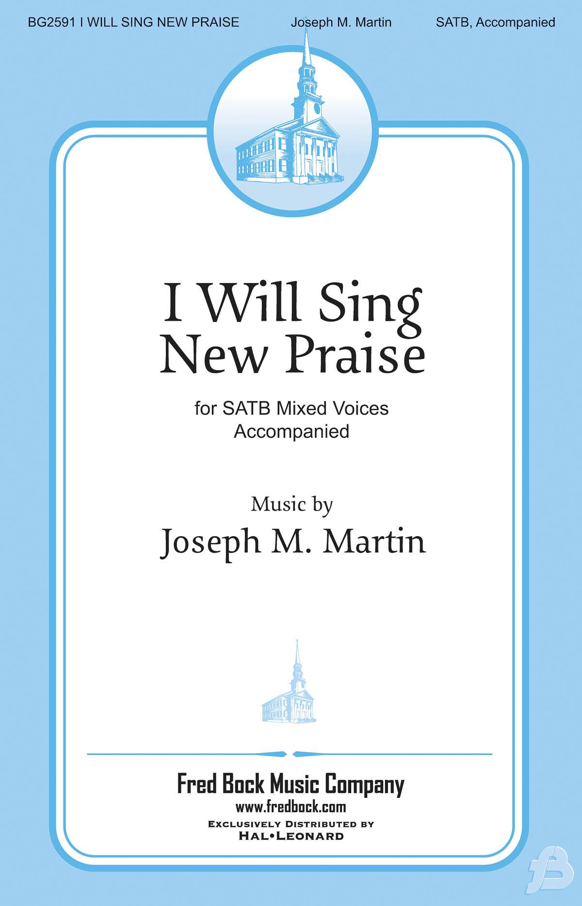 Joseph M. Martin: I Will Sing New Praise: Mixed Choir a Cappella: Vocal Score