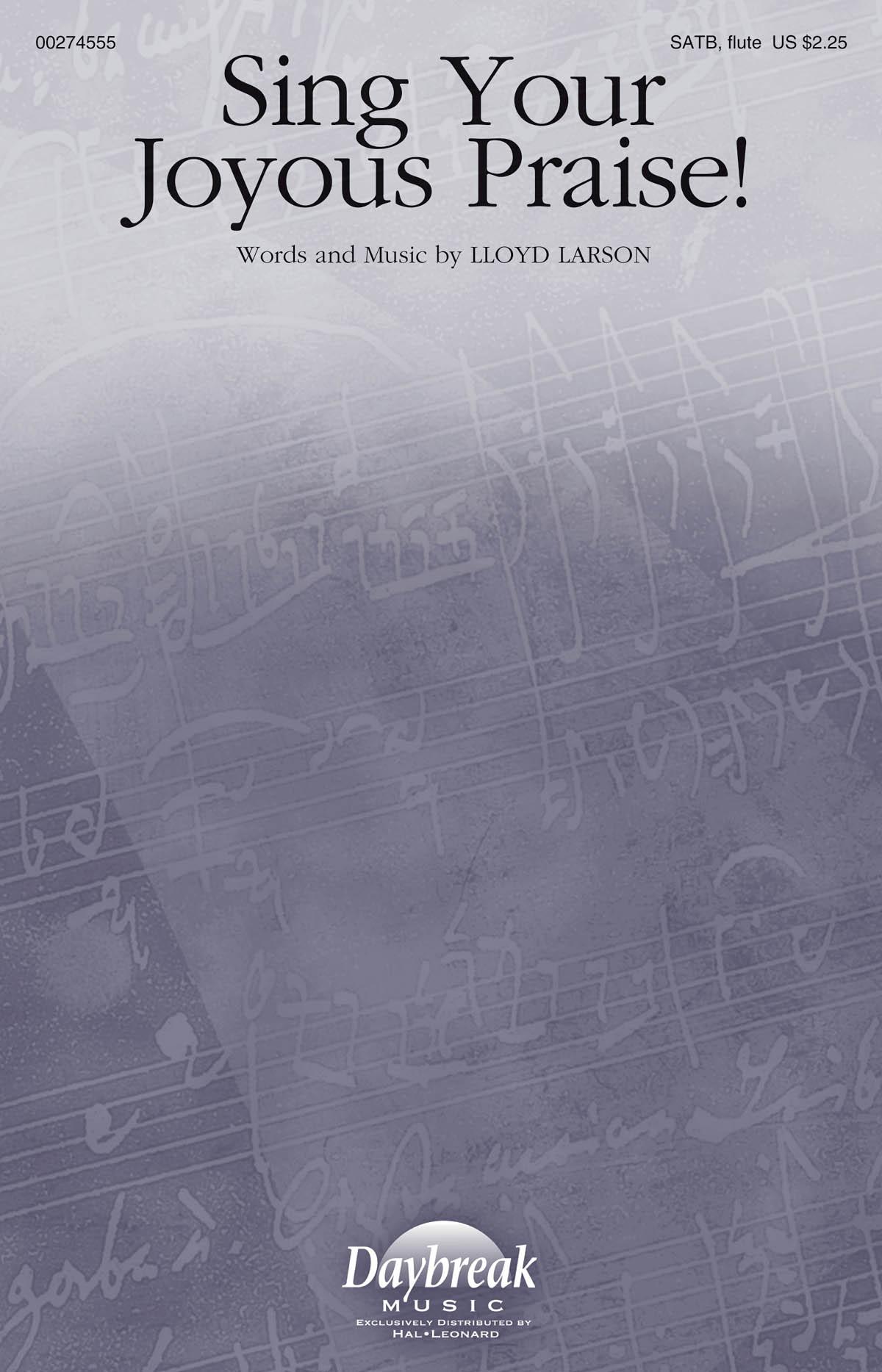 Lloyd Larson: Sing Your Joyous Praise!: Mixed Choir and Accomp.: Vocal Score
