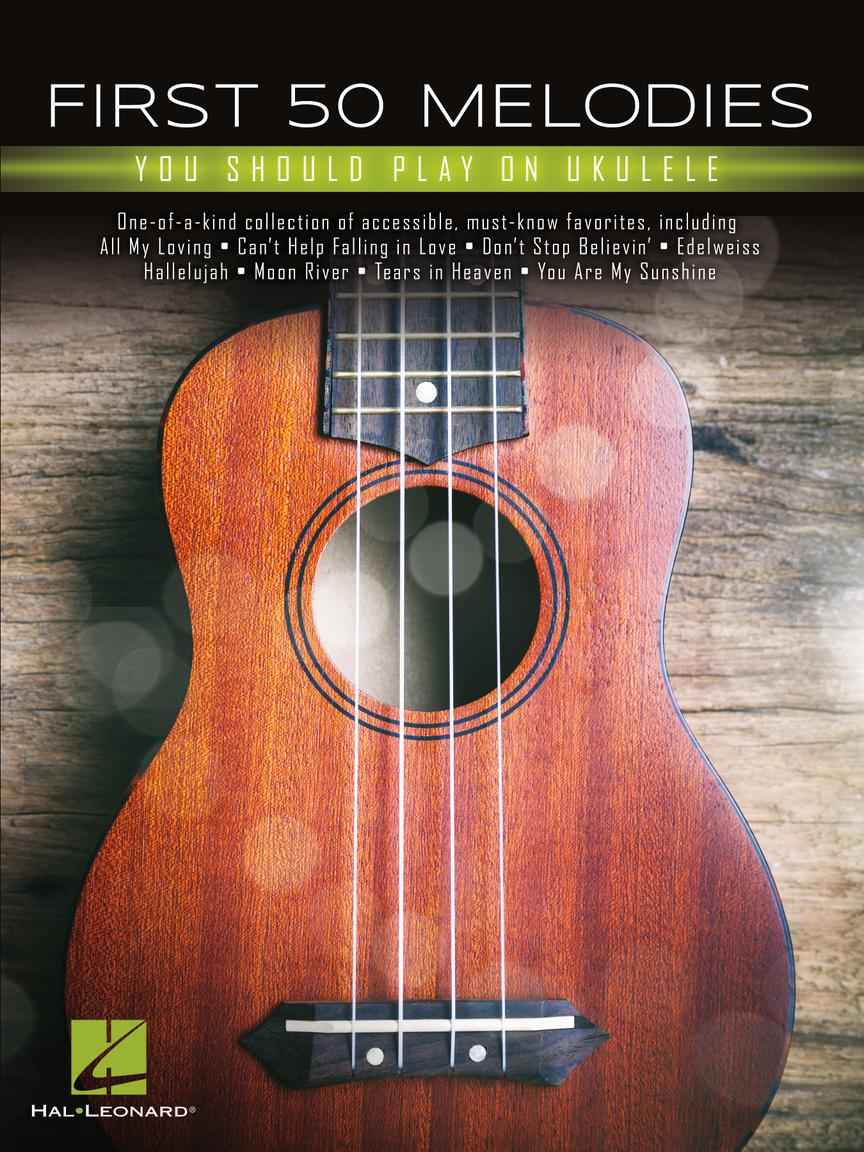 First 50 Melodies You Should Play On Ukulele: Ukulele: Instrumental Album