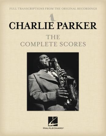 Charlie Parker: Charlie Parker - The Complete Scores: Saxophone: Score