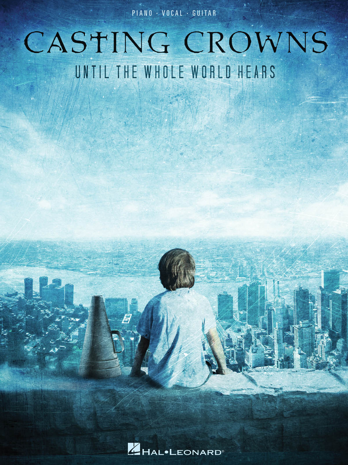 Casting Crowns: Casting Crowns - Until the Whole World Hears: Piano  Vocal and