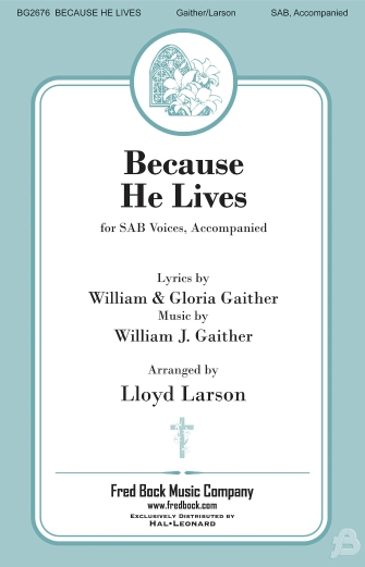 William J. Gaither: Because He Lives: Mixed Choir a Cappella: Vocal Score