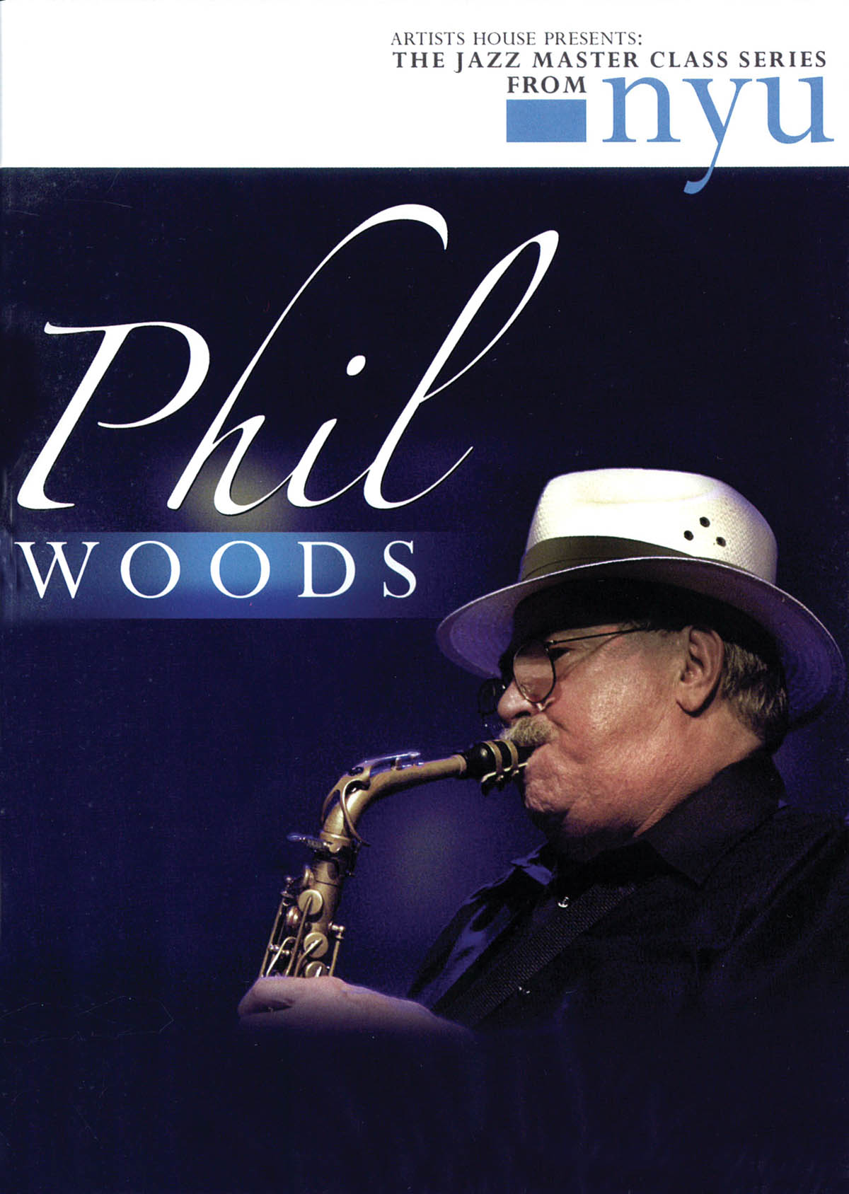 Phil Woods: Phil Woods - The Jazz Master Class Series from NYU: Saxophone: