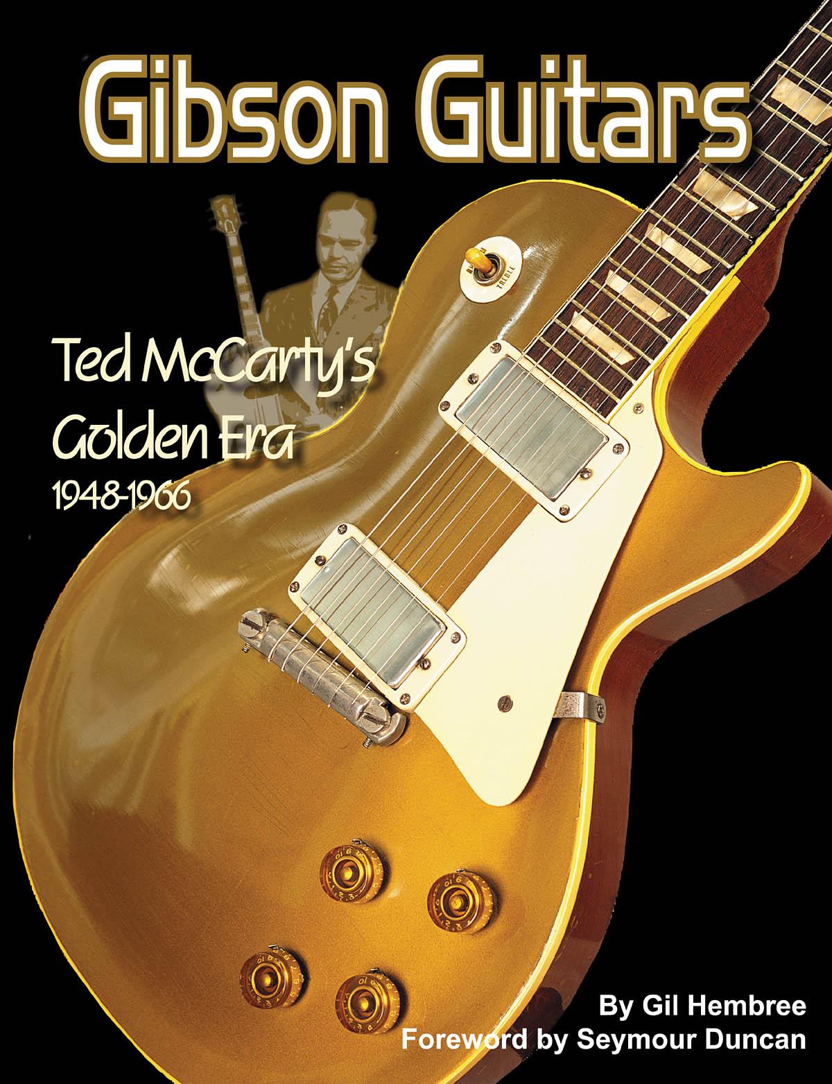 Gibson Guitars- Ted McCarty's Golden Era 1948-1966: Reference Books: Biography