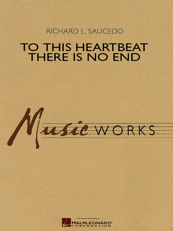 Richard L. Saucedo: To This Heartbeat There Is No End: Concert Band: Score &