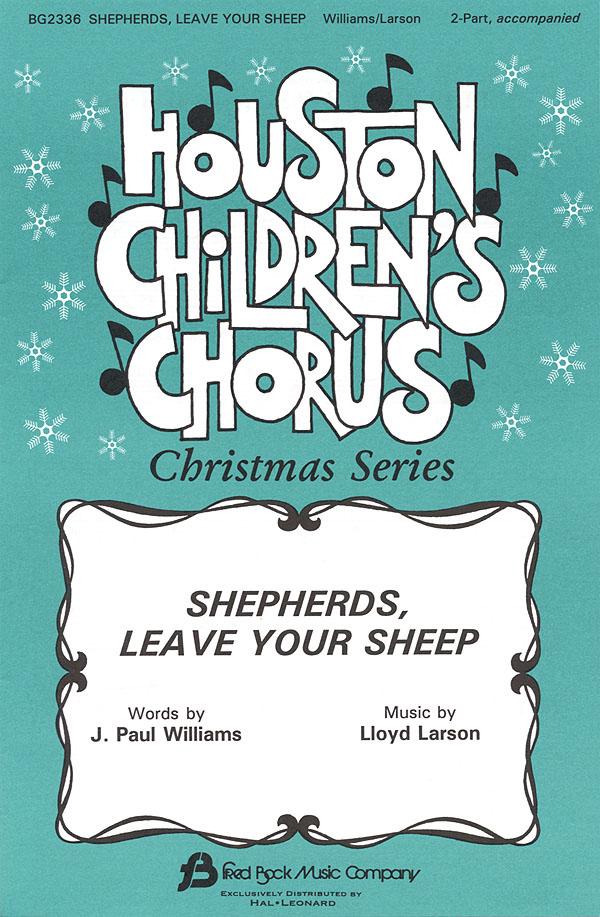 J. Paul Williams Lloyd Larson: Shepherds  Leave Your Sheep: 2-Part Choir: Vocal
