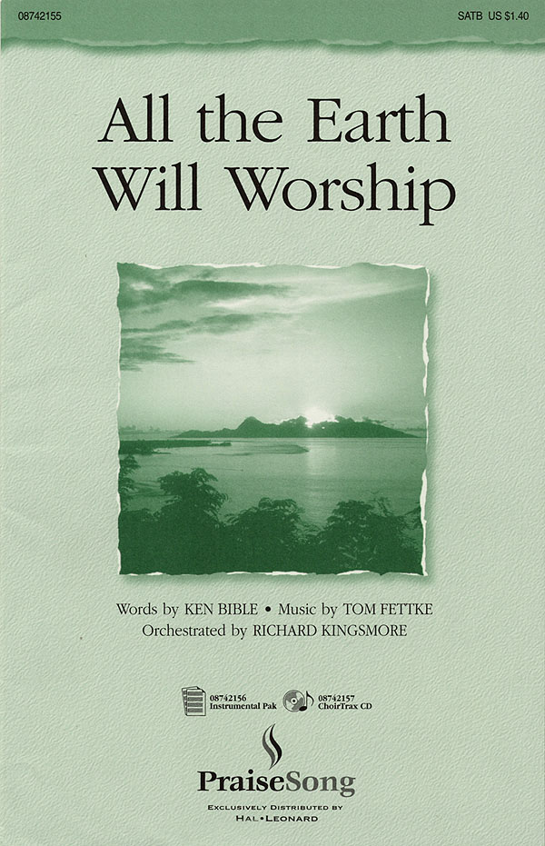 Ken Bible Tom Fettke: All the Earth Will Worship: SATB: Vocal Score
