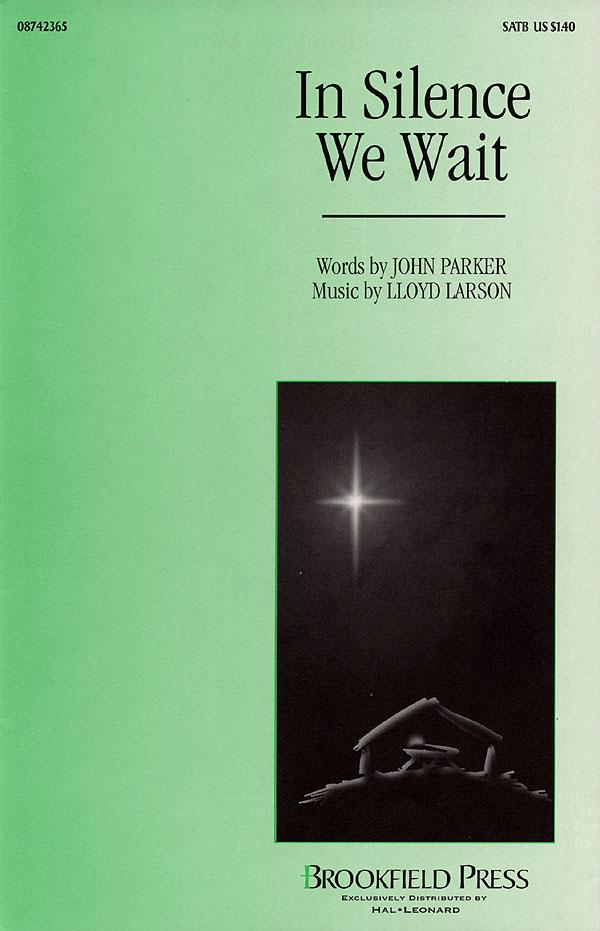 John Parker Lloyd Larson: In Silence We Wait: SATB: Vocal Score