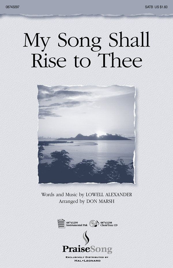 Lowell Alexander: My Song Shall Rise to Thee: SATB: Vocal Score