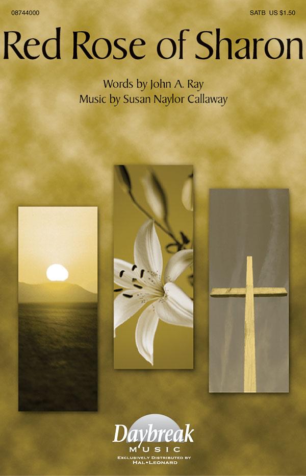 John A. Ray Susan Naylor Callaway: Red Rose of Sharon: SATB: Vocal Score