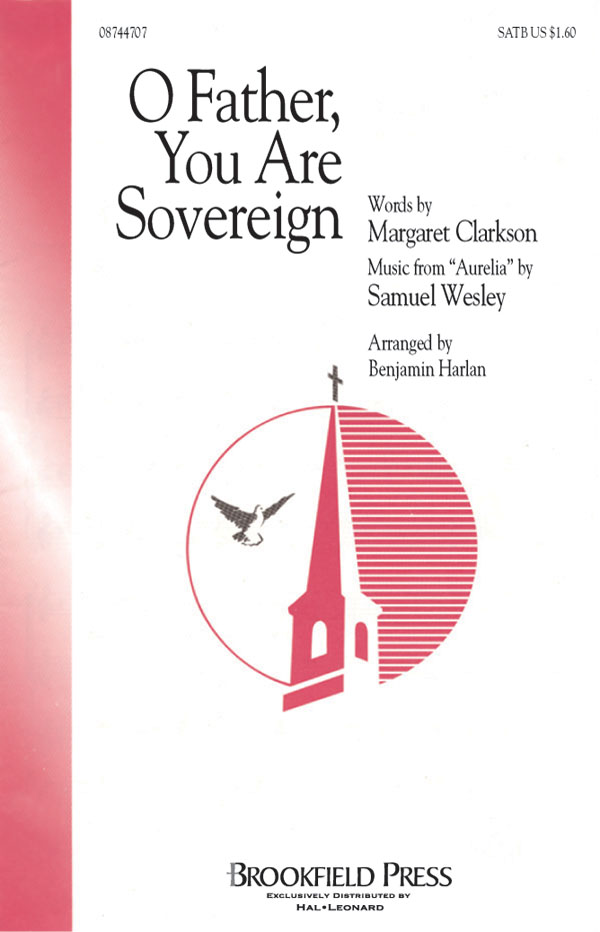 Margaret Clarkson Samuel Wesley: O Father  You Are Sovereign: SATB: Vocal Score