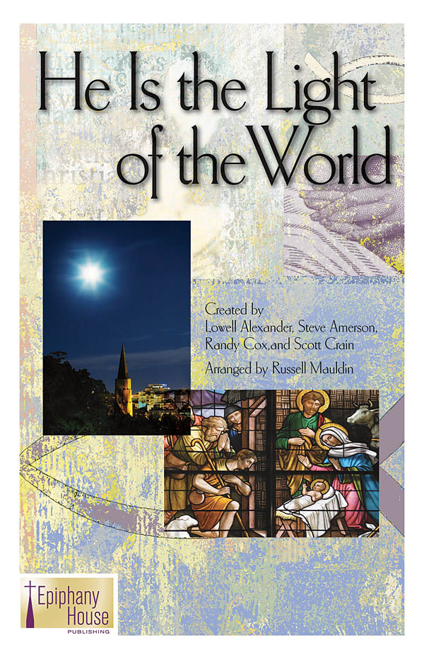 Lowell Alexander: He Is The Light Of The World: SATB: Vocal Score