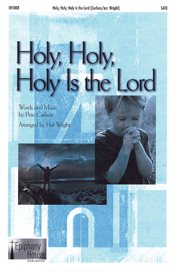 Pete Carlson: Holy  Holy  Holy Is The Lord: SATB: Vocal Score