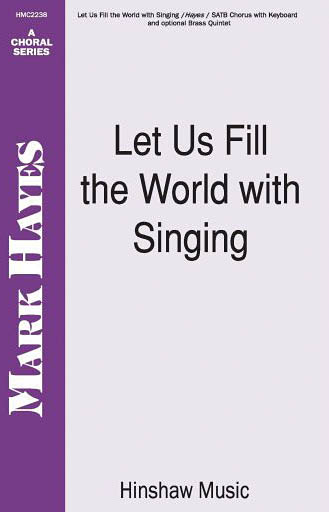 Mark Hayes: Let Us Fill The World With Singing: SATB: Vocal Score