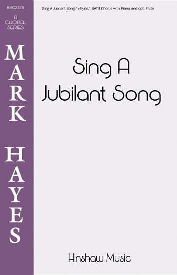 Mark Hayes: Sing A Jubilant Song: SATB: Vocal Score