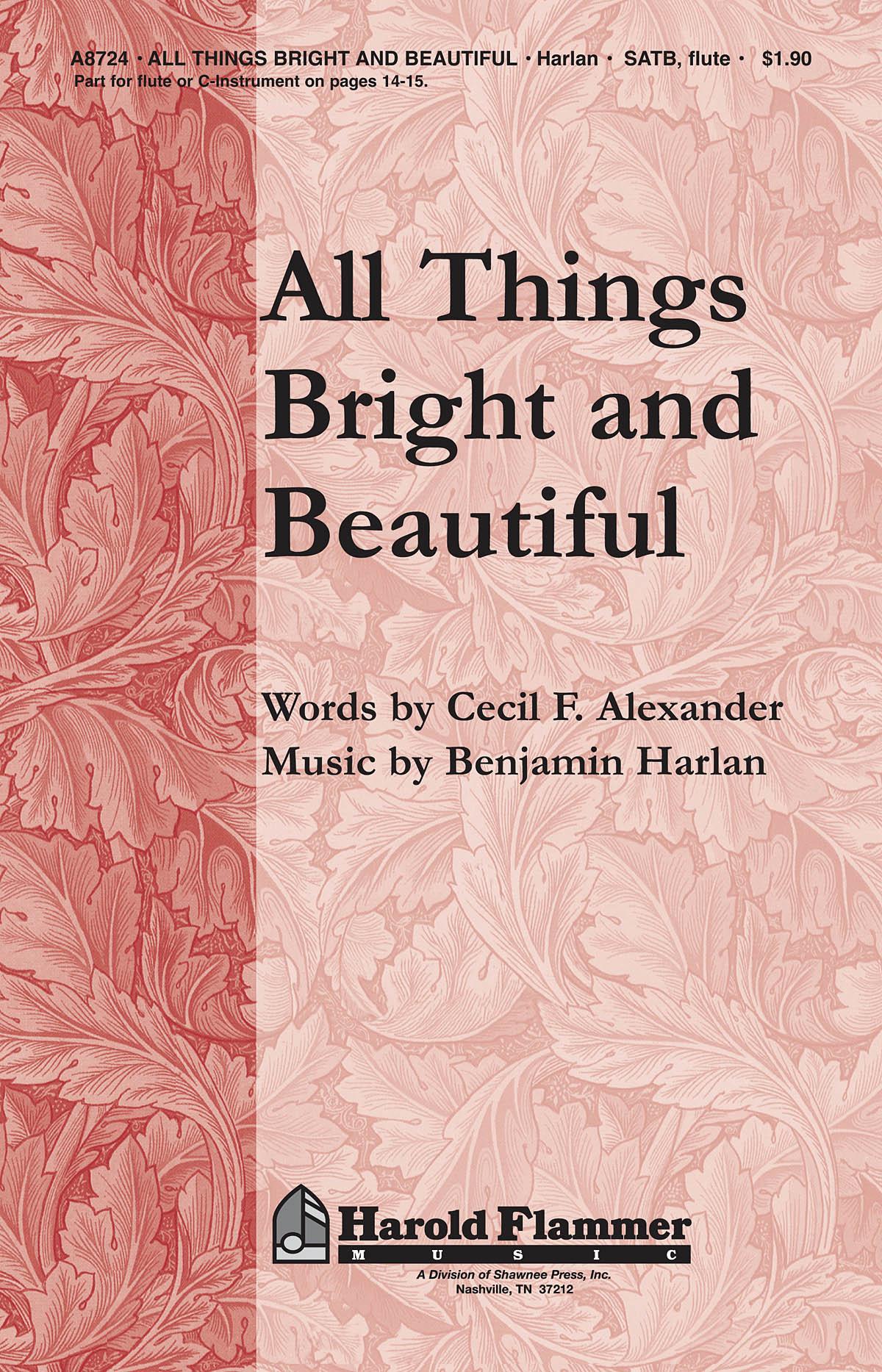 Benjamin Harlan Cecil Frances Alexander: All Things Bright and Beautiful: SATB:
