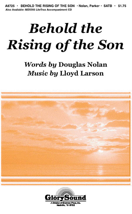 Douglas Nolan Lloyd Larson: Behold the Rising of the Son: SATB: Vocal Score