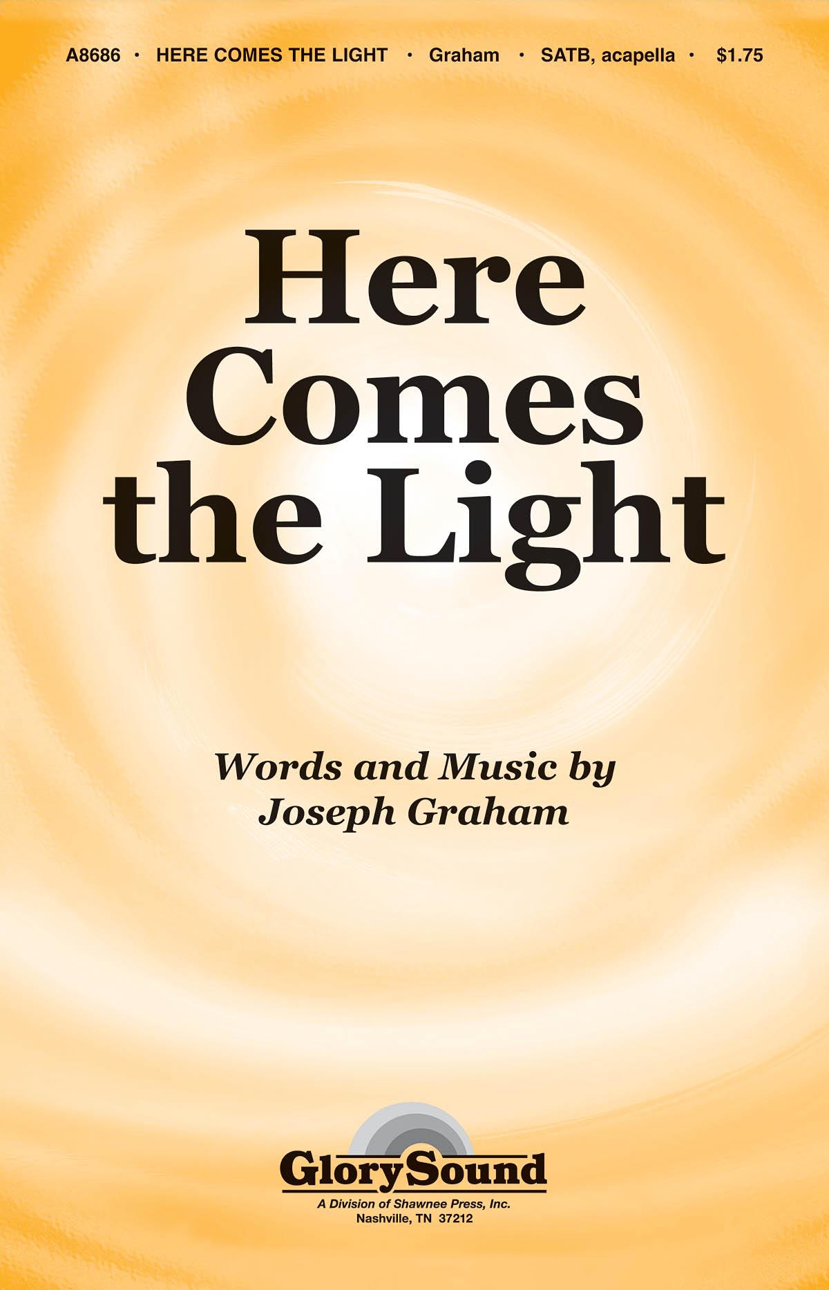 Joseph Graham: Here Comes the Light: SATB: Vocal Score