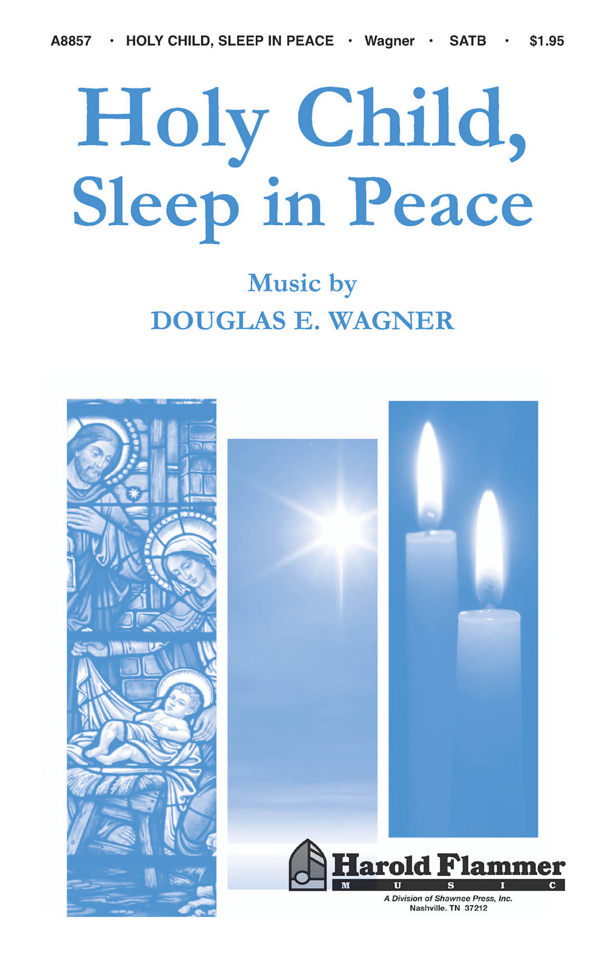 Douglas E. Wagner: Holy Child  Sleep in Peace: SATB
