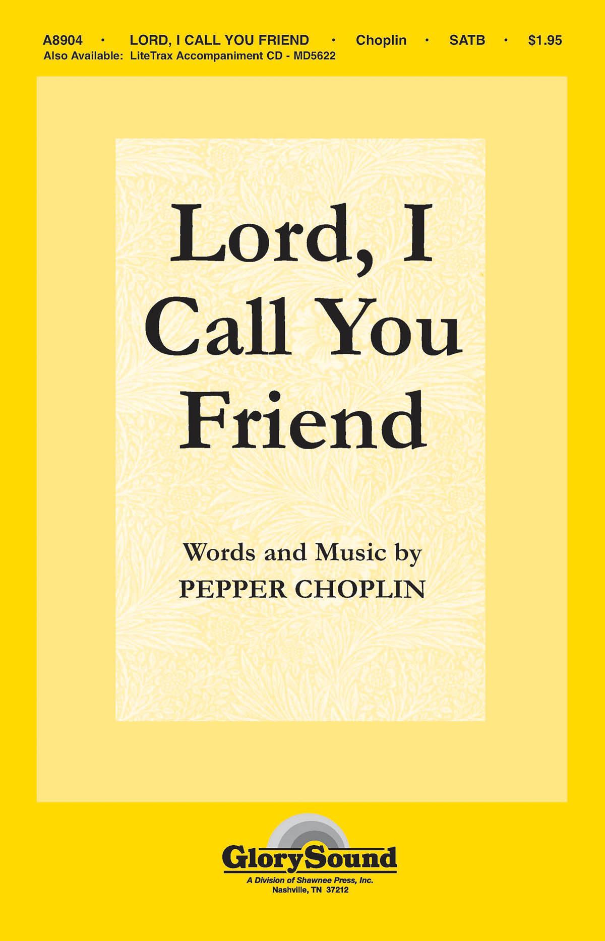 Pepper Choplin: Lord  I Call You Friend: SATB: Vocal Score