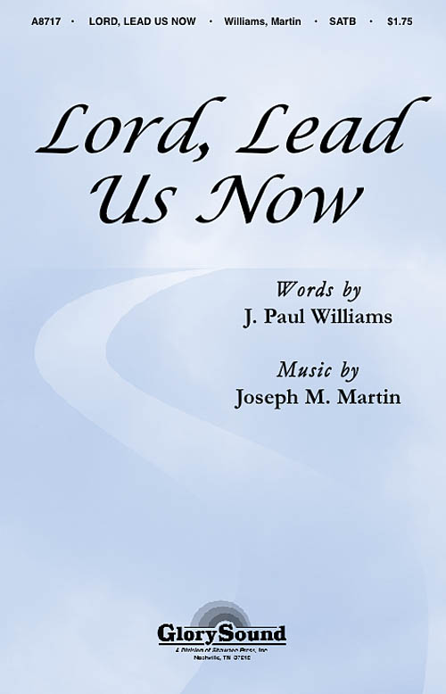 J. Paul Williams Joseph M. Martin: Lord  Lead Us Now: SATB: Vocal Score